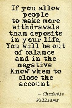 Take it from Christie Williams! #people #bank #account #quote #deposit friendship #close #negative #balance