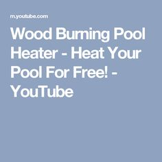 Wood Burning Pool Heater - Heat Your Pool For Free! - YouTube