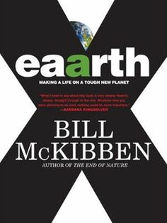 "Book review of ""Eaarth,"" global warming activist, Bil McKibben's description of the state of our planet, inextricably altered already by climate change, and how we can learn to live on it. NYTimes review - this review is a MUST READ.. quite excellent."