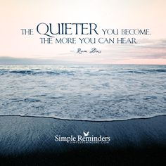 """""""The quieter you become, the more you can hear.""""  — Ram Dass """"Become quiet"""" by Ram Dass with article by J. Rene Pena"""