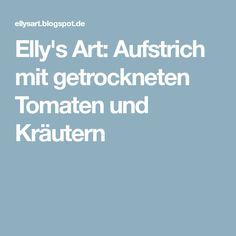 Elly's Art: Aufstrich mit getrockneten Tomaten und Kräutern