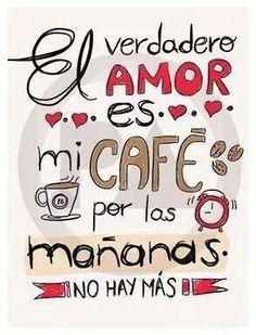 O verdadeiro amor, é meu café pela manhã. Fora isso, nada mais.
