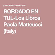 BORDADO EN TUL-Los Libros Paola Matteucci (Italy) Couture Fashion, Embroidery, Relleno, Crochet, Hand Embroidery Stitches, Bobbin Lacemaking, Embroidery Ideas, Tutorials, Needlepoint