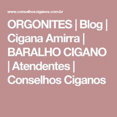 ORGONITES | Blog | Cigana Amirra | BARALHO CIGANO | Atendentes | Conselhos Ciganos