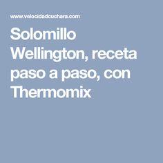 Solomillo Wellington, receta paso a paso, con Thermomix