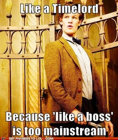 That... And it sounds so much more badass {; And timelords were the original bosses