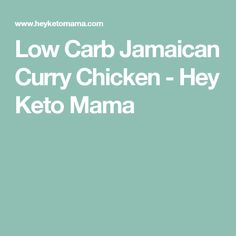 Low Carb Jamaican Curry Chicken - Hey Keto Mama