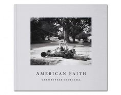 American Faith by Christopher Churchill $60 Offering a unique perspective into the collective nature of the word 'faith'. Churchill's debut monograph explores  the way both secular and non-secular individuals address the basic need to be connected to something greater.