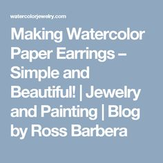 Making Watercolor Paper Earrings – Simple and Beautiful!   Jewelry and Painting   Blog by Ross Barbera