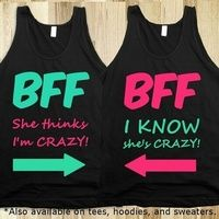 Shirt BFF need these umm maybe i should have she thinks im crazy