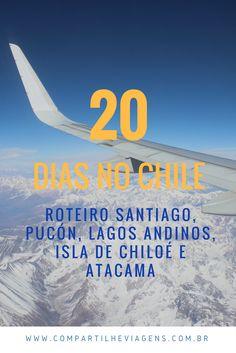 Roteiro de 20 dias no Chile: Santiago, Pucón, Lagos Andinos, Isla de Chiloé e Atacama