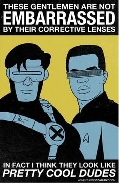 Cyclops & Geordi LaForge are cool because they wear glasses.