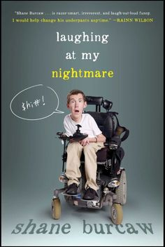Laughing at my Nightmare - Shane Burcaw (YALSA-ALA Excellence in Young Adult Fiction finalist)