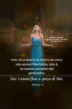 Pois, pela morte de Cristo na cruz, nós somos libertados, isto é, os nossos pecados são perdoados. Como é maravilhosa a graça de Deus, - Efésios 1:7❤