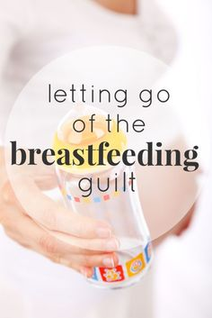 Letting Go of the Breastfeeding Guilt: How to deal with feeling like you've failed your baby and why you need to stop feeling guilty
