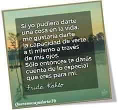 Eso lo dice todo… el amor tiene miles de expresiones y formas y el espejo de la verdad no miente… Mr.A. Frida… mi querida Frida…