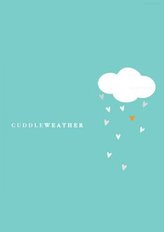 Cuddle weather... can also mean cuddling with a book, a cup of tea, a kitty... just enjoying some clouds.  I love clouds.
