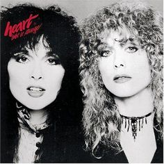 "Ann and Nancy Wilson from Heart...They tore through the ""men"" stereo type of rock music!"
