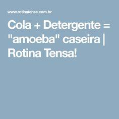 "Cola + Detergente = ""amoeba"" caseira | Rotina Tensa!"