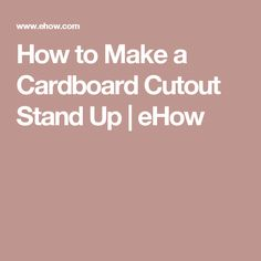 How to Make a Cardboard Cutout Stand Up   eHow