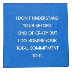 Your Specific Kind Of Crazy -Napkin Dena, Cocktail Napkins, Understanding Yourself, Best Quotes, Qoutes, Mary, Funny, Quotations, Quotes