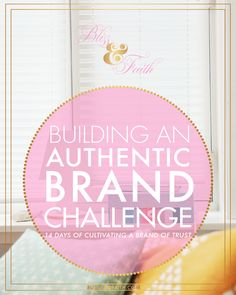 The Build An Authentic Brand Challenge is comprised of 14 days of guided instruction and insight from yours truly about brand authenticity.
