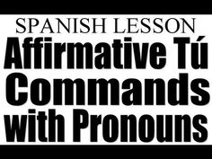 This video will detail how  you can form affirmative tu commands in Spanish and use pronouns at the same time. I will quiz you at the end for practice.    senorbelles.spreadshirt.com