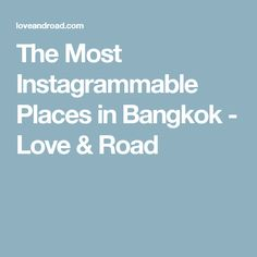 The Most Instagrammable Places in Bangkok - Love & Road