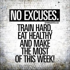 No Excuses. Train hard, eat healthy and make the most of this week! No excuses. Time to train hard and eat healthy. Get in the gym and train harder than last week. And no matter what. Stay on your path and make sure you don't make any excuses! Gym Motivation Quotes, Gym Quote, Fitness Motivation Quotes, Health Motivation, Weight Loss Motivation, Motivation Inspiration, Workout Quotes, Zumba Quotes, Workout Motivation