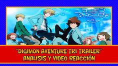 DIGIMON AVENTURE TRI TRAILER ANÁLISIS Y VIDEO REACCIÓN