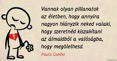 Paulo Coelho idézet a hiányról. Im Single, Everlasting Love, Angels In Heaven, Happy Love, Einstein, Quotations, Writer, Life Quotes, Sad