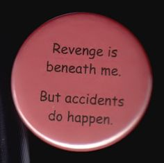 Revenge is beneath me. But accidents do happen. Pinback button or magnet Punk Patches, Pin And Patches, Leo Girl, Jacket Pins, Button Badge, Cute Pins, Pin Badges, Pin Collection, Revenge