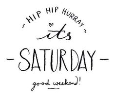 Hip hip hurray its Saturday. Have a great weekend may you day be filled with lovejoy and everything you want it to be. Saturday Morning Quotes, Saturday Humor, Good Morning Quotes, Saturday Saturday, Morning Sayings, Night Quotes, Hip Hip, Bon Weekend, Happy Weekend