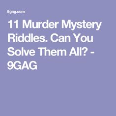 11 Murder Mystery Riddles. Can You Solve Them All? - 9GAG
