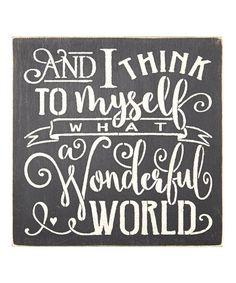 Look at this #zulilyfind! Black 'And I Think to Myself What a Wonderful World' Wall Sign #zulilyfinds