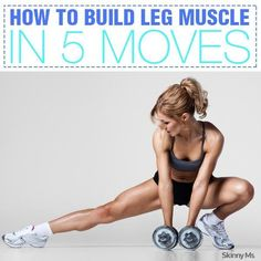 How to Build Leg Muscle in 5 Moves