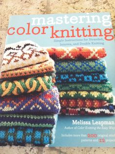 Book review about Mastering Color Knitting by Melissa Leapman and a GIVE AWAY!!!