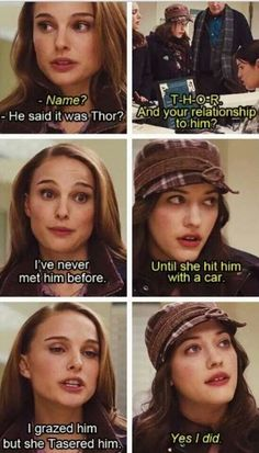 Thor ~ Jane Foster and Darcy - I loved these two in this - such a good movie and i'm not into the super hero stuff.I only like a handful of them - loved Thor! Funny Marvel Memes, Marvel Jokes, Captain Marvel, Marvel Avengers, Marvel Comics, Captain America, Ms Marvel, Marvel Heroes, Avengers Movies