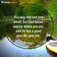 You may feel lost and alone, but God knows exactly where you are, and He has a good plan for your life. #faith #God #Amen #Jesus #Christ #Lord #love