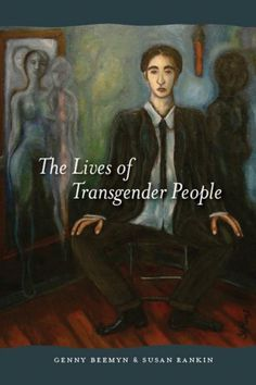 """The Lives of Transgender People by Genny Beemyn and Susan Rankin. (Both this and """"Transgender 101"""" are published by Columbia University Press.) This is a more scholarly, data-focused book and is the result of the authors' groundbreaking study examining the transgender community."""