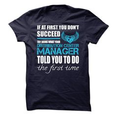 If At First You Don't Succeed Try Doing What Your Distribution Center Manager Told You To Do The First Time T Shirt, Hoodie Center Manager