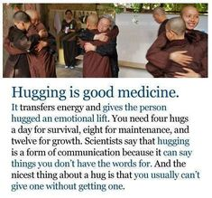"It's okay if you are not a ""natural"" hugger. Hugging becomes easier with practice: hug your loved ones often to nurture your own body and soul as well as theirs."