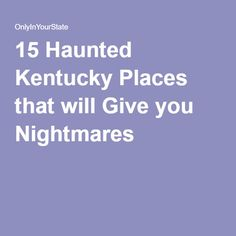 15 Haunted Kentucky Places that will Give you Nightmares