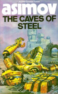 The Caves of Steel by Isaac Asimov, book 1 in the series featuring robot R. Daneel Olivaw. published in 1954