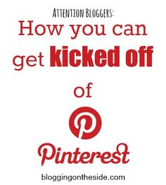 You can be kicked off of Pinterest (and facebook)!