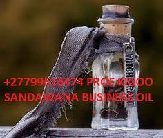 SANDAWANA  BUSINESS POWER OIL +27799616474 Email: info@profkigoo.com Visit us on www.profkigoo.com