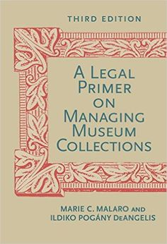 A Legal Primer on Managing Museum Collections, Third Edition: Marie C. Malaro, Ildiko DeAngelis: 9781588343222: Amazon.com: Books