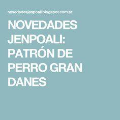 NOVEDADES JENPOALI: PATRÓN DE PERRO GRAN DANES