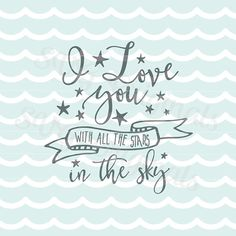 Love SVG I love you with all the stars in the sky SVG Vector file. So many uses! Cricut Explore and more! Love art. Baby Child Adult