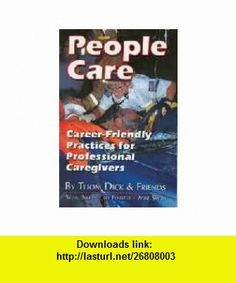 People Care Career-Friendly Practices Professional Caregiver (9780977074105) Thom Dick, Steve Berry, Jeff Forster, Mike Smith , ISBN-10: 0977074102  , ISBN-13: 978-0977074105 ,  , tutorials , pdf , ebook , torrent , downloads , rapidshare , filesonic , hotfile , megaupload , fileserve